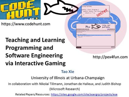 Teaching and Learning Programming and Software Engineering via Interactive Gaming Tao Xie University of Illinois at Urbana-Champaign In collaboration with.