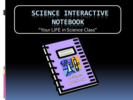 """Your LIFE in Science Class"". Interactive Notebook! Even though we may not think it, scientists are very organized. One tool they use to keep organized."