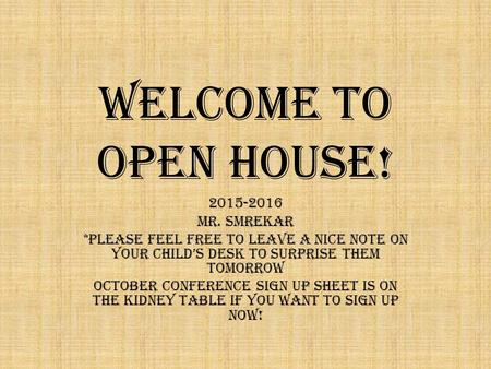 Welcome to Open House! 2015-2016 MR. Smrekar *Please feel free to leave a nice note on your child's desk to surprise them tomorrow October Conference.