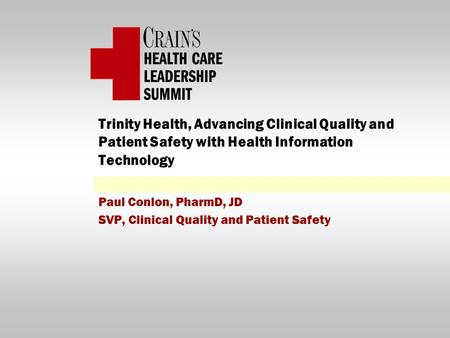 Trinity Health, Advancing Clinical Quality and Patient Safety with Health Information Technology Paul Conlon, PharmD, JD SVP, Clinical Quality and Patient.