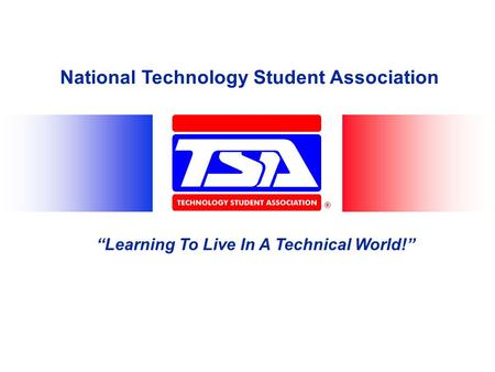 "National Technology Student Association ""Learning To Live In A Technical World!"""