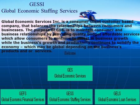 GESSI Global Economic Staffing Services Global Economic Services Inc. is a consumer client customer based company, that balances the relationships between.