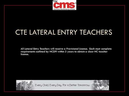 CTE LATERAL ENTRY TEACHERS All Lateral Entry Teachers will receive a Provisional License. Each must complete requirements outlined by NCDPI within 3 years.
