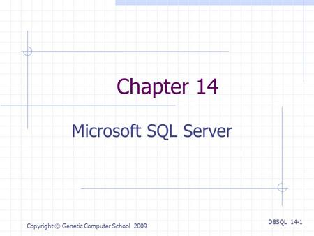 DBSQL 14-1 Copyright © Genetic Computer School 2009 Chapter 14 Microsoft SQL Server.