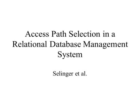 Access Path Selection in a Relational Database Management System Selinger et al.