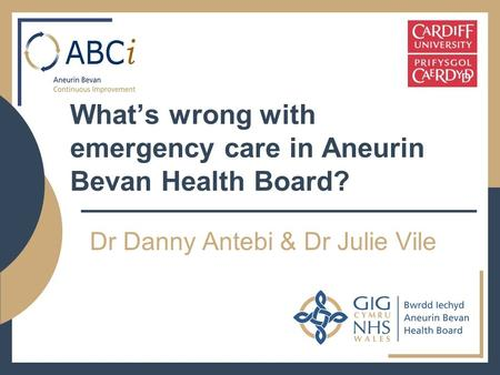 What's wrong with emergency care in Aneurin Bevan Health Board? Dr Danny Antebi & Dr Julie Vile.