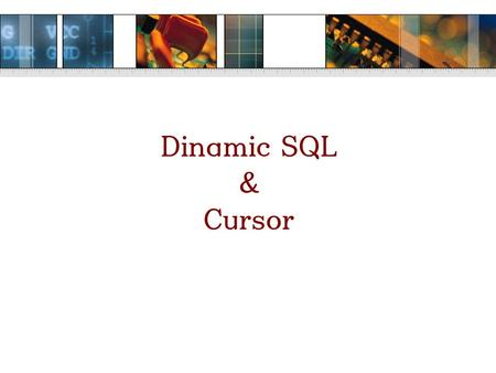 Dinamic SQL & Cursor. Why Dinamic SQL ? Sometimes there is a need to dynamically create a SQL statement on the fly and then run that command. This can.
