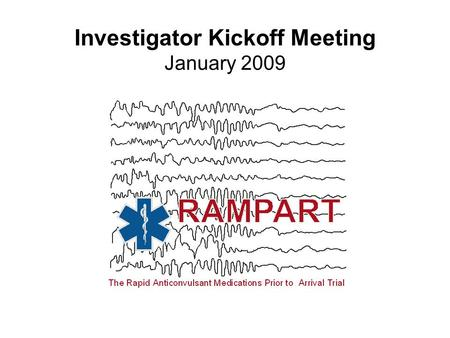 Investigator Kickoff Meeting January 2009. Protocol Review, Part 1 Robert Silbergleit, MD.