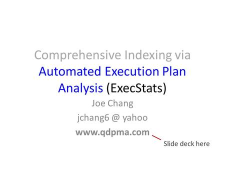 Comprehensive Indexing via Automated Execution Plan Analysis (ExecStats) Joe Chang yahoo  Slide deck here.
