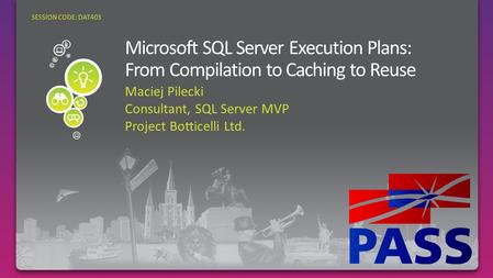 Maciej Pilecki Consultant, SQL Server MVP Project Botticelli Ltd. SESSION CODE: DAT403.