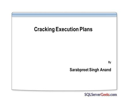 Cracking Execution Plans By Sarabpreet Singh Anand.