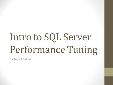 Intro to SQL Server Performance Tuning By Robert Biddle.