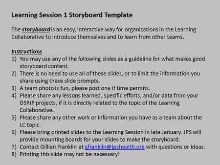 Learning Session 1 Storyboard Template The storyboard is an easy, interactive way for organizations in the Learning Collaborative to introduce themselves.