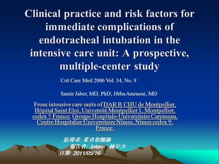 Clinical practice and risk factors for immediate complications of endotracheal intubation in the intensive care unit: A prospective, multiple-center study.