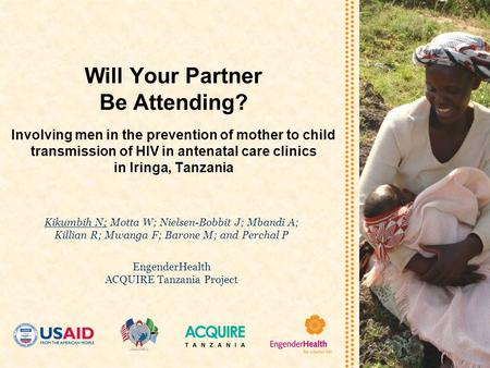 Will Your Partner Be Attending? Involving men in the prevention of mother to child transmission of HIV in antenatal care clinics in Iringa, Tanzania Kikumbih.