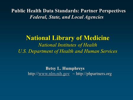 Betsy L. Humphreys Betsy L. Humphreys  ~  National Library of Medicine National Institutes of.