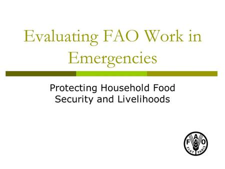 Evaluating FAO Work in Emergencies Protecting Household Food Security and Livelihoods.