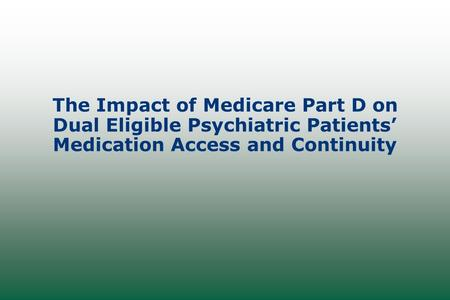 The Impact of Medicare Part D on Dual Eligible Psychiatric Patients' Medication Access and Continuity.