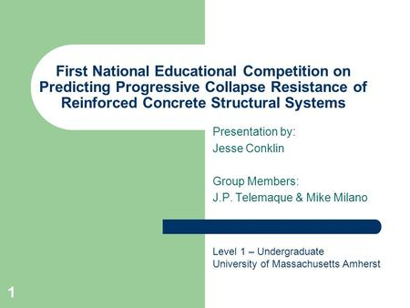 1 Presentation by: Jesse Conklin Group Members: J.P. Telemaque & Mike Milano First National Educational Competition on Predicting Progressive Collapse.