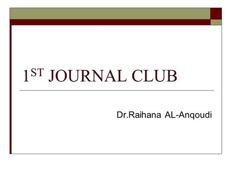 1 ST JOURNAL CLUB Dr.Raihana AL-Anqoudi. OUTLINE ABOUT THE ARTICLE METHOD AND MATERIALS CRITICAL APPRAISAL LIMITATIONS.
