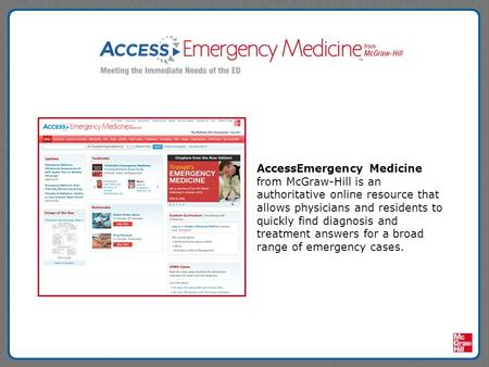 AccessEmergency Medicine from McGraw-Hill is an authoritative online resource that allows physicians and residents to quickly find diagnosis and treatment.