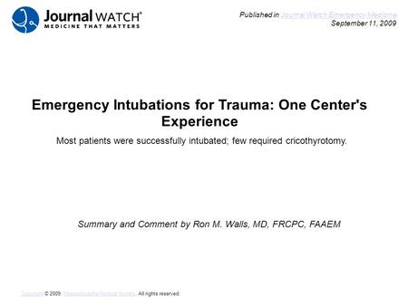 Emergency Intubations for Trauma: One Center's Experience Summary and Comment by Ron M. Walls, MD, FRCPC, FAAEM Published in Journal Watch Emergency Medicine.