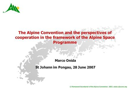 © Permanent Secretariat of the Alpine Convention 2007, www.alpconv.org The Alpine Convention and the perspectives of cooperation in the framework of the.