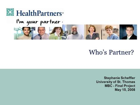 Who's Partner? Stephanie Scheffler University of St. Thomas MBC - Final Project May 15, 2008.