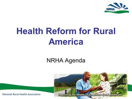 Health Reform for Rural America NRHA Agenda. The Rural Uninsured A greater proportion of rural residents than urban residents are uninsured or covered.