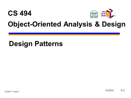 9/28/01F-1 © 2001 T. Horton CS 494 Object-Oriented Analysis & Design Design Patterns.
