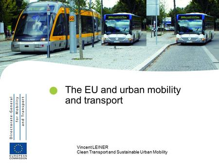 Vincent LEINER Clean Transport and Sustainable Urban Mobility The EU and urban mobility and transport.