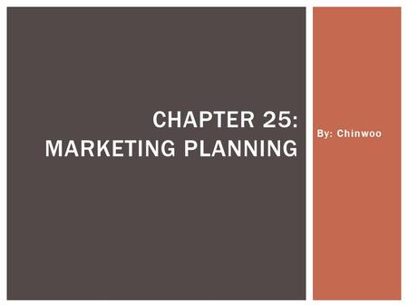 By: Chinwoo CHAPTER 25: MARKETING PLANNING. Marketing planning: The process of making appropriate strategies and preparing marketing activities to meet.