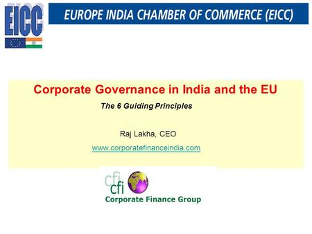 Corporate Governance in India and the EU The 6 Guiding Principles Raj Lakha, CEO www.corporatefinanceindia.com.