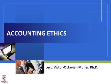 ACCOUNTING ETHICS Lect. Victor-Octavian Müller, Ph.D.