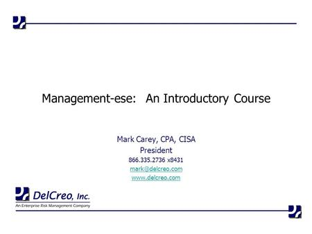 Mark Carey, CPA, CISA President 866.335.2736 x8431  Management-ese: An Introductory Course.