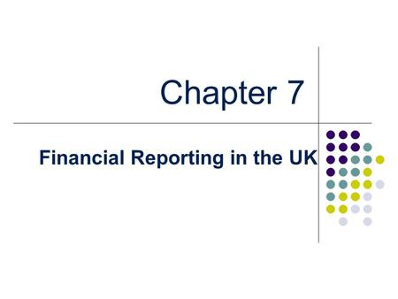 Chapter 7 Financial Reporting in the UK. Influence on Accounting Major influences on UK financial reporting Company law Professional accountants Less.