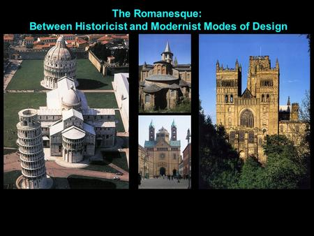 The Romanesque: Between Historicist and Modernist Modes of Design.