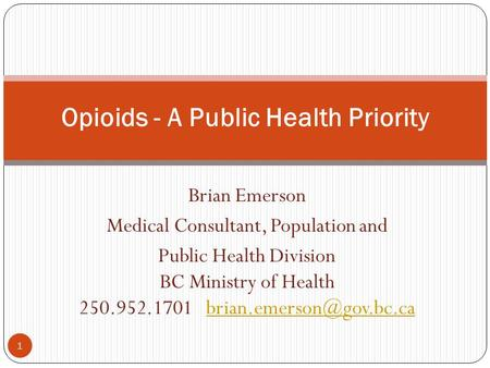 Brian Emerson Medical Consultant, Population and Public Health Division BC Ministry of Health 250.952.1701
