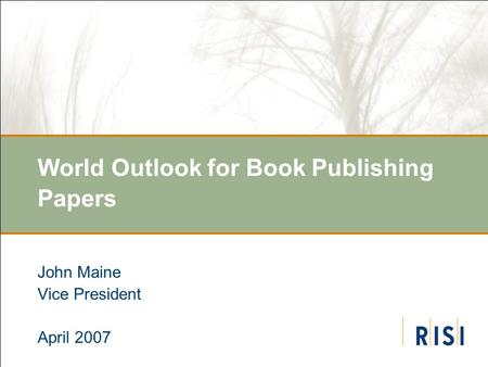 World Outlook for Book Publishing Papers John Maine Vice President April 2007.