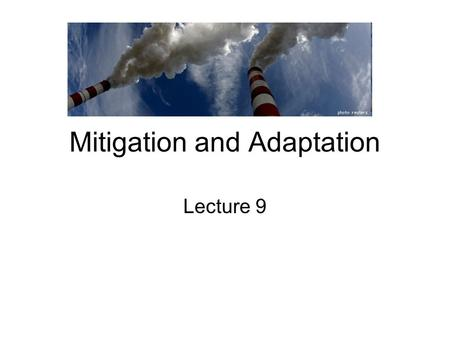 Mitigation and Adaptation Lecture 9. Climate mitigation is any action taken to permanently eliminate or reduce the long-term risk and hazards of climate.