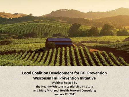 Coalition development for fall prevention Local Coalition Development for Fall Prevention Wisconsin Fall Prevention Initiative Webinar hosted by the Healthy.