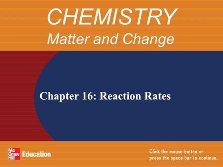Chapter 16: Reaction Rates CHEMISTRY Matter and Change.
