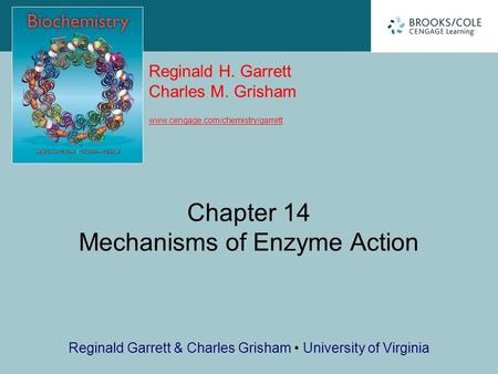Reginald H. Garrett Charles M. Grisham www.cengage.com/chemistry/garrett Reginald Garrett & Charles Grisham University of Virginia Chapter 14 Mechanisms.