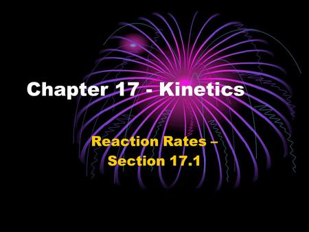 Chapter 17 - Kinetics Reaction Rates – Section 17.1.