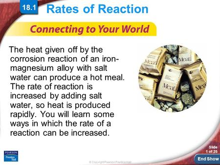 End Show © Copyright Pearson Prentice Hall Slide 1 of 25 Rates of Reaction The heat given off by the corrosion reaction of an iron- magnesium alloy with.