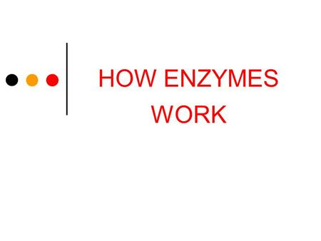 HOW ENZYMES WORK. ENZYMES SPEED UP CHEMICAL REACTIONS Enzymes are biological catalysts – substances that speed a reaction without being altered in the.