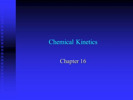 Chemical Kinetics Chapter 16. Kinetics Reaction Rates Factors affecting rate Quantitative rate expressions DeterminationFactors Models for Rates Reaction.