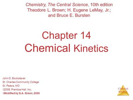 Chemical Kinetics Chapter 14 Chemical Kinetics John D. Bookstaver St. Charles Community College St. Peters, MO  2006, Prentice Hall, Inc.  Modified by.