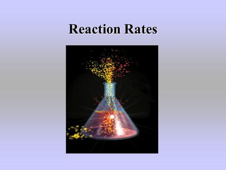 Reaction Rates. What does rate mean? measure of the speed of any change that occurs within an interval of time time can range from microseconds (explosions)