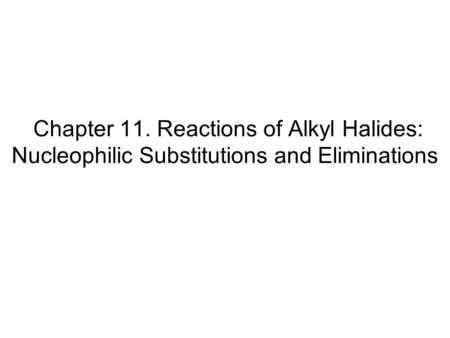 Chapter 11. Reactions of Alkyl Halides: Nucleophilic Substitutions and Eliminations.